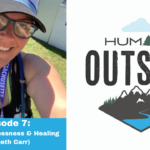Episode 07: Nature, Homelessness and Healing (Elizabeth Carr)