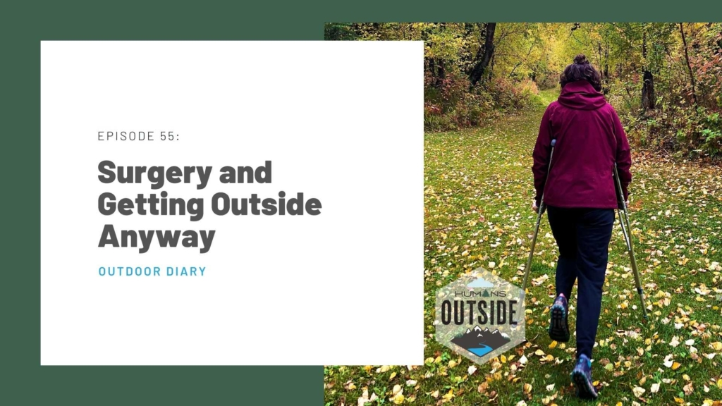 Humans Outside Episode 55 Surgery and Getting Outside Anyway